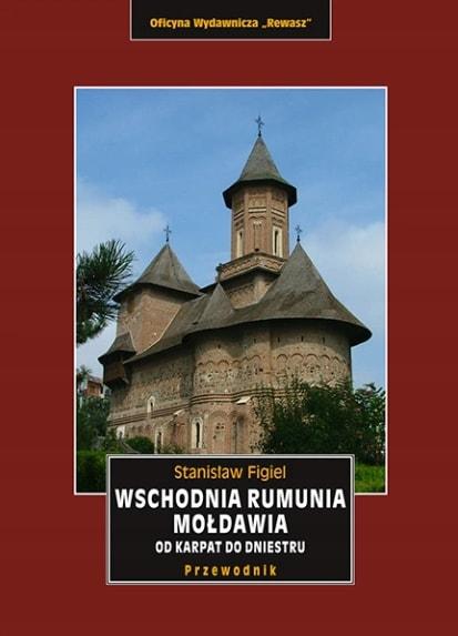 Wschodnia Rumunia. Mołdawia. Od Karpat do Dniestru. Przewodnik